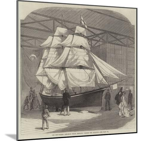 The Ship-Rigged Life-Boat Which Recently Crossed the Atlantic--Mounted Giclee Print