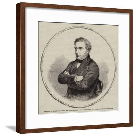 The Late Mr Robert Stephenson, MP, Civil Engineer--Framed Art Print