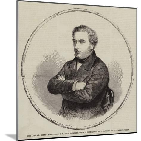 The Late Mr Robert Stephenson, MP, Civil Engineer--Mounted Giclee Print