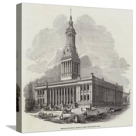 Town-Hall, in Course of Erection, at Leeds--Stretched Canvas Print