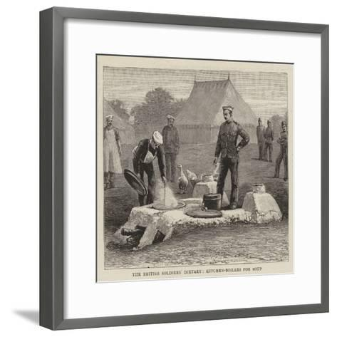 The British Soldiers' Dietary, Kitchen-Boilers for Soup--Framed Art Print