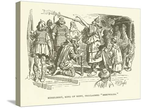 Ethelbert, King of Kent, Proclaimed Bretwalda--Stretched Canvas Print