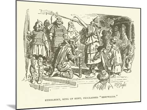 Ethelbert, King of Kent, Proclaimed Bretwalda--Mounted Giclee Print