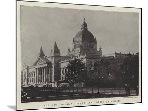 The New Imperial German Law Courts at Leipsic--Mounted Giclee Print