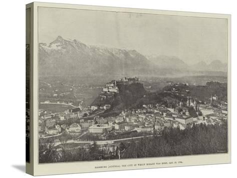 Salzburg (Austria), the City in Which Mozart Was Born, 27 January 1756--Stretched Canvas Print