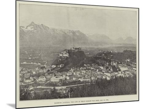 Salzburg (Austria), the City in Which Mozart Was Born, 27 January 1756--Mounted Giclee Print