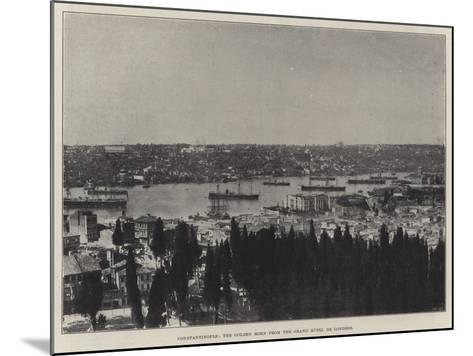 Constantinople, the Golden Horn from the Grand Hotel De Londres--Mounted Giclee Print