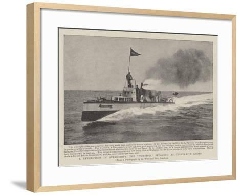 A Revolution in Steamships, the Turbinia Steaming at Thirty-Five Knots--Framed Art Print
