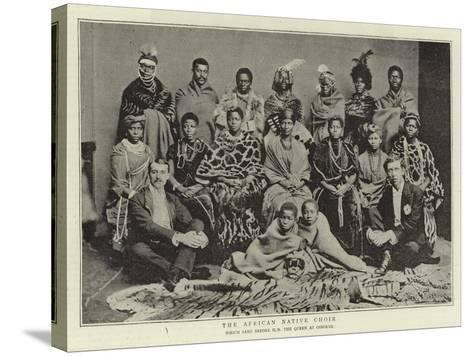 The African Native Choir, Which Sang before H M the Queen at Osborne--Stretched Canvas Print