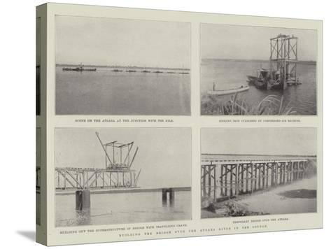 Building the Bridge over the Atbara River in the Soudan--Stretched Canvas Print
