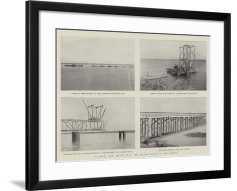 Building the Bridge over the Atbara River in the Soudan--Framed Art Print