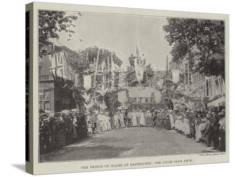 The Prince of Wales at Eastbourne, the Cycle Club Arch--Stretched Canvas Print