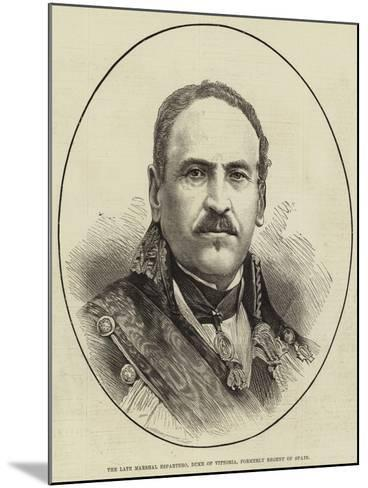 The Late Marshal Espartero, Duke of Vittoria, Formerly Regent of Spain--Mounted Giclee Print