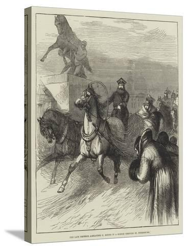 The Late Emperor Alexander II Riding in a Sledge Through St Petersburg--Stretched Canvas Print