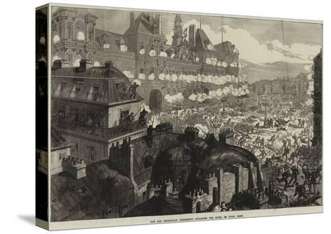 The Red Republican Insurgents Attacking the Hotel De Ville, Paris--Stretched Canvas Print