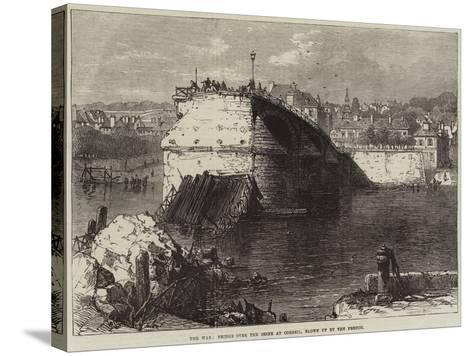 The War, Bridge over the Seine at Corbeil, Blown Up by the French--Stretched Canvas Print