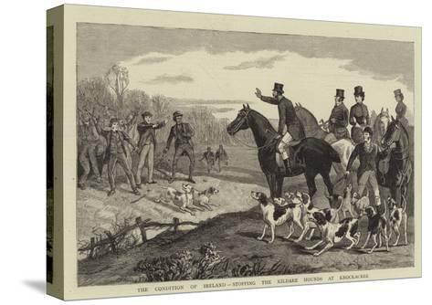 The Condition of Ireland, Stopping the Kildare Hounds at Knockacree--Stretched Canvas Print
