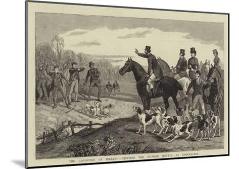 The Condition of Ireland, Stopping the Kildare Hounds at Knockacree--Mounted Giclee Print