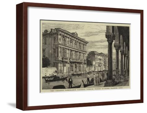 The Palazzo Vendramin Calergi, Venice, Where Richard Wagner Died--Framed Art Print