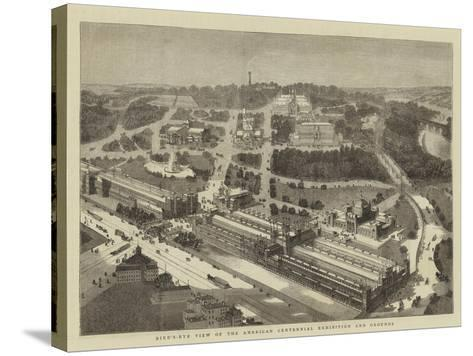 Bird'S-Eye View of the American Centennial Exhibition and Grounds--Stretched Canvas Print