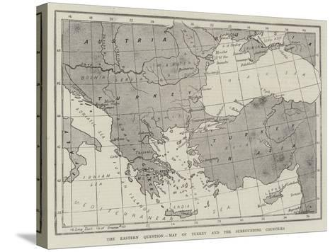 The Eastern Question, Map of Turkey and the Surrounding Countries--Stretched Canvas Print