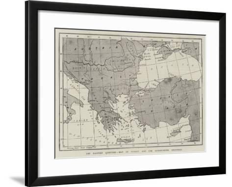 The Eastern Question, Map of Turkey and the Surrounding Countries--Framed Art Print