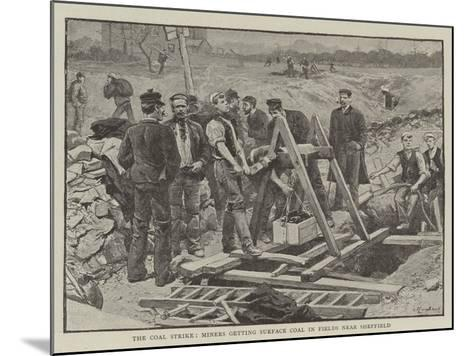 The Coal Strike, Miners Getting Surface Coal in Fields Near Sheffield--Mounted Giclee Print