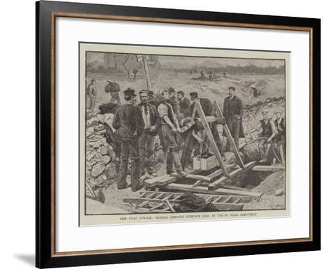 The Coal Strike, Miners Getting Surface Coal in Fields Near Sheffield--Framed Art Print