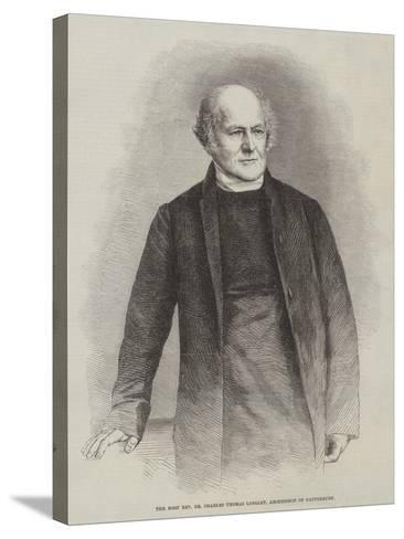 The Most Reverend Dr Charles Thomas Longley, Archbishop of Canterbury--Stretched Canvas Print