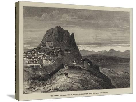 The Greek Insurrection in Thessaly, Frontier Town and Fort of Domoko--Stretched Canvas Print