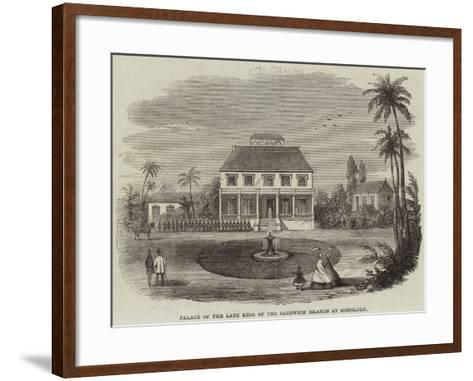 Palace of the Late King of the Sandwich Islands at Honolulu--Framed Art Print