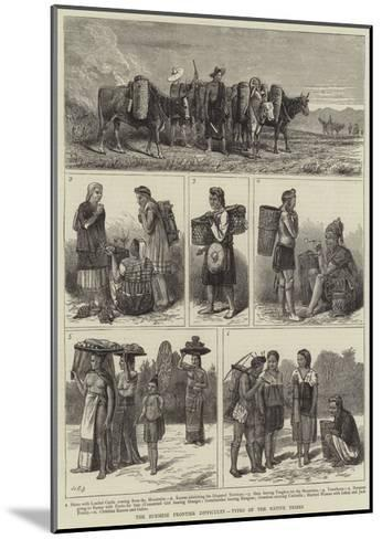 The Burmese Frontier Difficulty, Types of the Native Tribes--Mounted Giclee Print