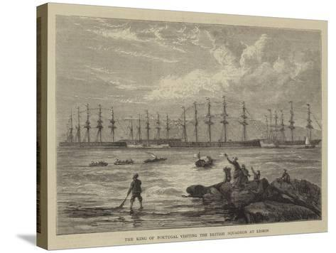 The King of Portugal Visiting the British Squadron at Lisbon--Stretched Canvas Print