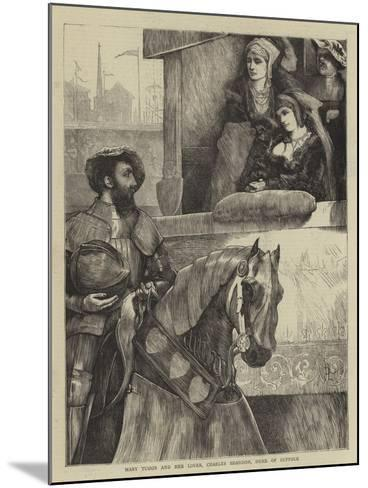 Mary Tudor and Her Lover, Charles Brandon, Duke of Suffolk--Mounted Giclee Print