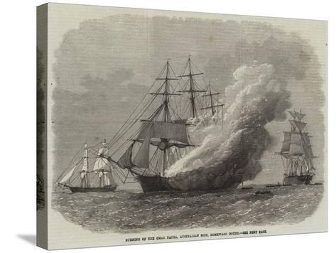 Burning of the Omar Pacha, Australian Ship, Homeward Bound--Stretched Canvas Print