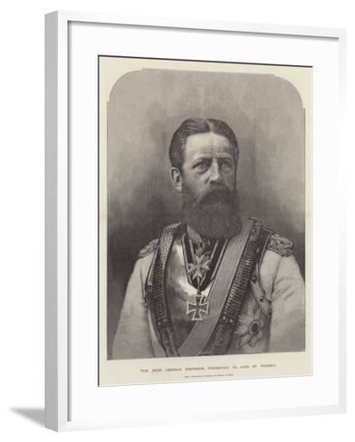 The New German Emperor, Frederick III, King of Prussia--Framed Art Print