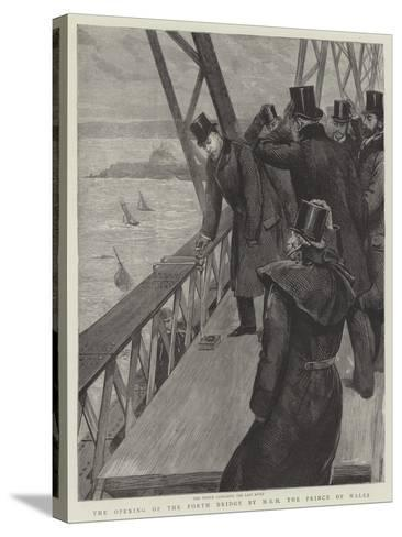 The Opening of the Forth Bridge by Hrh the Prince of Wales--Stretched Canvas Print
