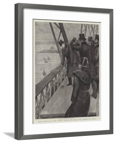 The Opening of the Forth Bridge by Hrh the Prince of Wales--Framed Art Print