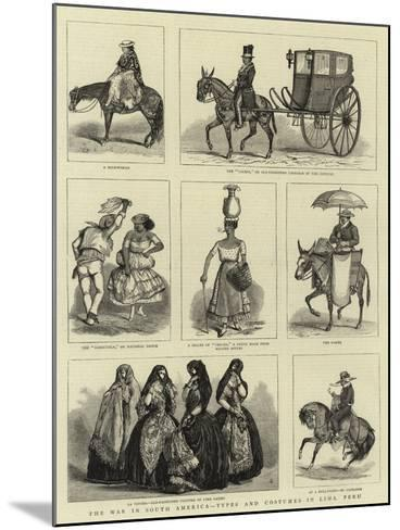 The War in South America, Types and Costumes in Lima, Peru--Mounted Giclee Print