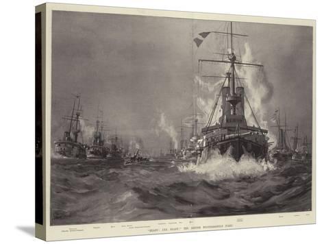 Ready! Aye, Ready! the British Mediterranean Fleet--Stretched Canvas Print