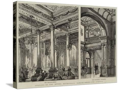 Opening of the Hotel Metropole, Northumberland Avenue--Stretched Canvas Print