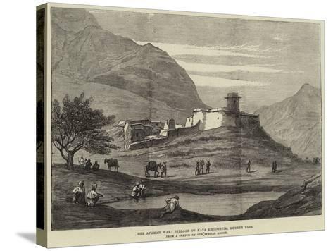 The Afghan War, Village of Kata Khooshtia, Khyber Pass--Stretched Canvas Print