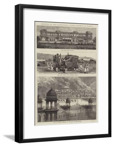 Opening of the Rajpootana State Railway to Ulwar--Framed Art Print
