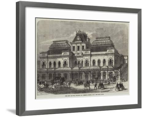 The New Railway Station in Liverpool-Street, City--Framed Art Print