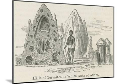 Hills of Termites or White Ants of Africa--Mounted Giclee Print