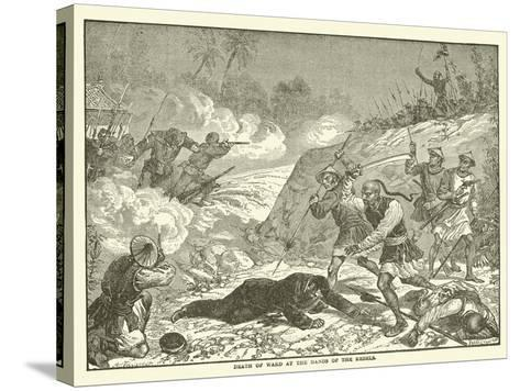 Death of Ward at the Hands of the Rebels--Stretched Canvas Print