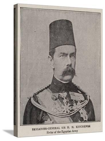 Brigadier-General Sir H H Kitchener--Stretched Canvas Print