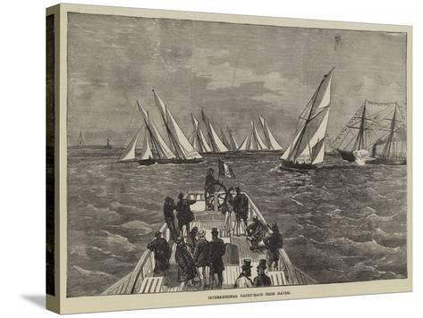 International Yacht-Race from Havre--Stretched Canvas Print