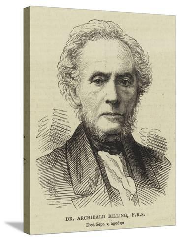 Dr Archibald Billing, Frs--Stretched Canvas Print