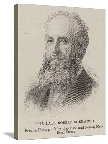 The Late Robert Sherwood--Stretched Canvas Print